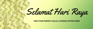 Celebrate Hari Raya with these Halal Catering options from CaterSpot